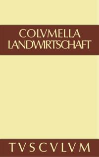 Lucius Iunius Moderatus Columella: Zwolf Bucher uber Landwirtschaft * Buch eines Unbekannten uber Baumzuchtung.. Band I