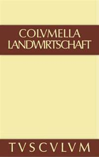 Lucius Iunius Moderatus Columella: Zwolf Bucher uber Landwirtschaft * Buch eines Unbekannten uber Baumzuchtung.. Band II