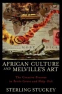 African Culture and Melvilles Art: The Creative Process in Benito Cereno and Moby-Dick
