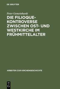 Die Filioque-Kontroverse zwischen Ost- und Westkirche im Fruhmittelalter