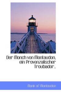 Der Monch Von Montaudon, Ein Provenzalischer Troubador..