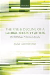 Rise and Decline of a Global Security Actor: UNHCR, Refugee Protection and Security