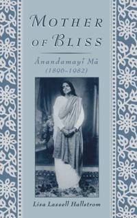 Mother of Bliss: Anandamayi Ma (1896-1982)