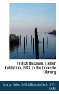 British Museum. Luther Exhibition, 1883, in the Grenville Library