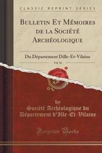 Bulletin Et M'Moires de la Soci't' Arch'ologique, Vol. 16