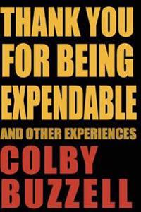 Thank You for Being Expendable: And Other Experiences