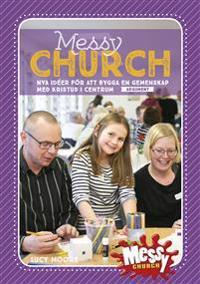 Messy Church : nya idéer för att bygga en gemenskap med Kristus i centrum