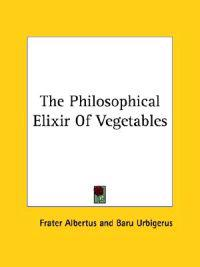 The Philosophical Elixir of Vegetables