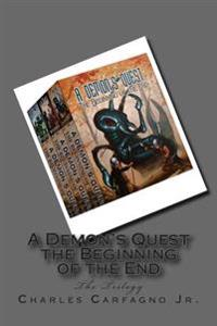 A Demon's Quest the Beginning of the End: The Trilogy