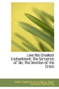 Love the Greatest Enchantment; the Sorceries of Sin; the Devotion of the Cross