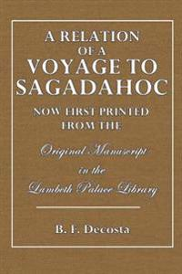 A Relation of a Voyage to Sagadahoc: Now First Printed from the Original Manuscript in the Lambeth Palace Library