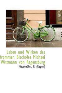 Leben Und Wirken Des Frommen Bischofes Michael Wittmann Von Regensburg