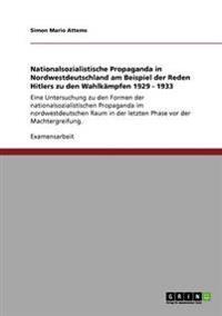 Nationalsozialistische Propaganda in Nordwestdeutschland Am Beispiel Der Reden Hitlers Zu Den Wahlkampfen 1929 - 1933