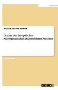 Organe Der Europaischen Aktiengesellschaft (Se) Und Deren Pflichten