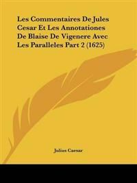 Les Commentaires De Jules Cesar Et Les Annotationes De Blaise De Vigenere Avec Les Paralleles
