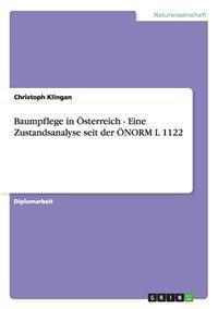 Baumpflege in Osterreich - Eine Zustandsanalyse Seit Der Onorm L 1122