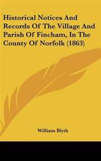 Historical Notices and Records of the Village and Parish of Fincham, in the County of Norfolk
