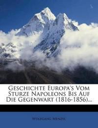 Geschichte Europa's Vom Sturze Napoleons Bis Auf Die Gegenwart (1816-1856)...