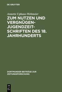 Zum Nutzen und Vergnugen - Jugendzeitschriften des 18. Jahrhunderts