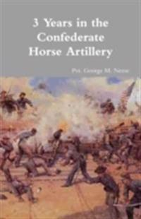3 Years In The Confederate Horse Artillery