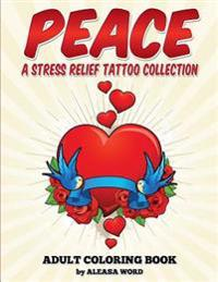 Peace Stress Relief Tattoo Collection Coloring Book: Adult Coloring Book