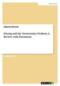 Pricing and the Newsvendor Problem. a Review with Extensions