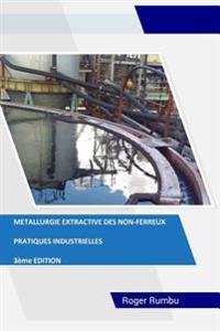 Metallurgie Extractive Des Non-Ferreux: Pratiques Industrielles - 3eme Edition