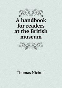 A Handbook for Readers at the British Museum