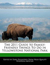 The 2011 Guide to Family-Friendly Things To Do in Yellowstone National Park