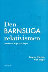 Den barnsliga relativismen : intellektuell dygd eller lättja?
