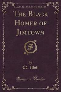 The Black Homer of Jimtown (Classic Reprint)