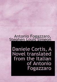Daniele Cortis, a Novel Translated from the Italian of Antonio Fogazzaro