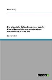 Die bilanzielle Behandlung eines aus der Kapitalkonsolidierung entstandenen Goodwill nach SFAS 142