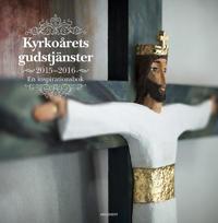 Kyrkoårets gudstjänster 2015-2016 : en inspirationsbok