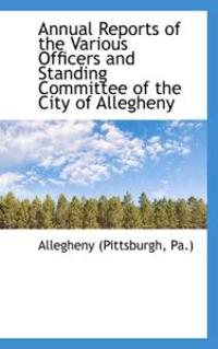 Annual Reports of the Various Officers and Standing Committee of the City of Allegheny