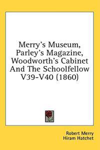 Merry's Museum, Parley's Magazine, Woodworth's Cabinet And The Schoolfellow V39-V40 (1860)
