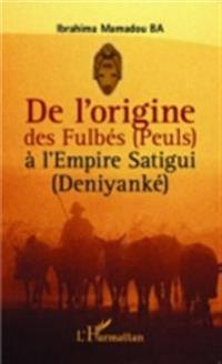 De l'origine des Fulbes (Peuls) a l'Empire Satigui (Deniyanke)