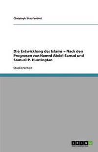 Die Entwicklung Des Islams - Nach Den Prognosen Von Hamed Abdel-Samad Und Samuel P. Huntington
