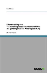 Effektivierung Von Teamarbeitsprozessen Unter Dem Fokus Der Gendergerechten Arbeitsgestaltung