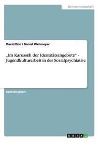 """""""Im Karussell Der Identitatsangebote"""" - Jugendkulturarbeit in Der Sozialpsychiatrie"""