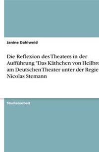 Die Reflexion Des Theaters in Der Auffuhrung Das Kathchen Von Heilbronn Am Deutschen Theater Unter Der Regie Von Nicolas Stemann