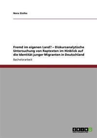 Fremd Im Eigenen Land? - Diskursanalytische Untersuchung Von Raptexten Im Hinblick Auf Die Identitat Junger Migranten in Deutschland