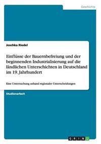 Einflusse Der Bauernbefreiung Und Der Beginnenden Industrialisierung Auf Die Landlichen Unterschichten in Deutschland Im 19. Jahrhundert