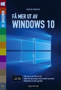 Få mer ut av Windows 10