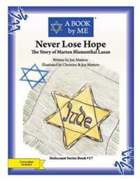 Never Lose Hope: The Story of Marion Blumenthal Lazan