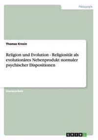 Religion Und Evolution - Religiositat ALS Evolutionares Nebenprodukt Normaler Psychischer Dispositionen