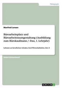 Buroarbeitsplatz Und Buroarbeitsraumgestaltung (Ausbildung Zum Burokaufmann / -Frau, 1. Lehrjahr)