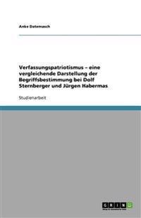 Verfassungspatriotismus - Eine Vergleichende Darstellung Der Begriffsbestimmung Bei Dolf Sternberger Und Jurgen Habermas