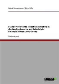 Standortrelevante Investitionsmotive in Der Medienbranche Am Beispiel Der Financial Times Deutschland