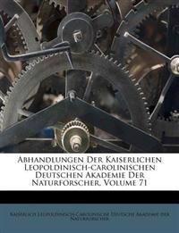 Abhandlungen Der Kaiserlichen Leopoldinisch-carolinischen Deutschen Akademie Der Naturforscher, Volume 71